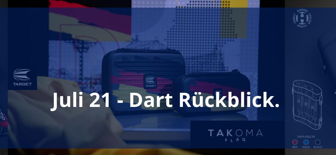 Juli 21 – Dart Rückblick
